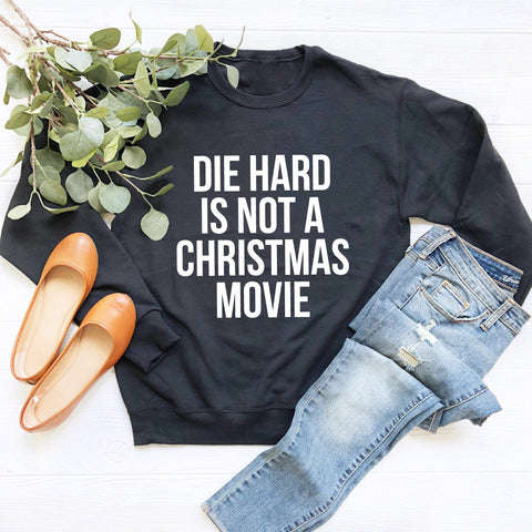 Die Hard Is Not A Christmas Movie Crewneck Sweatshirt