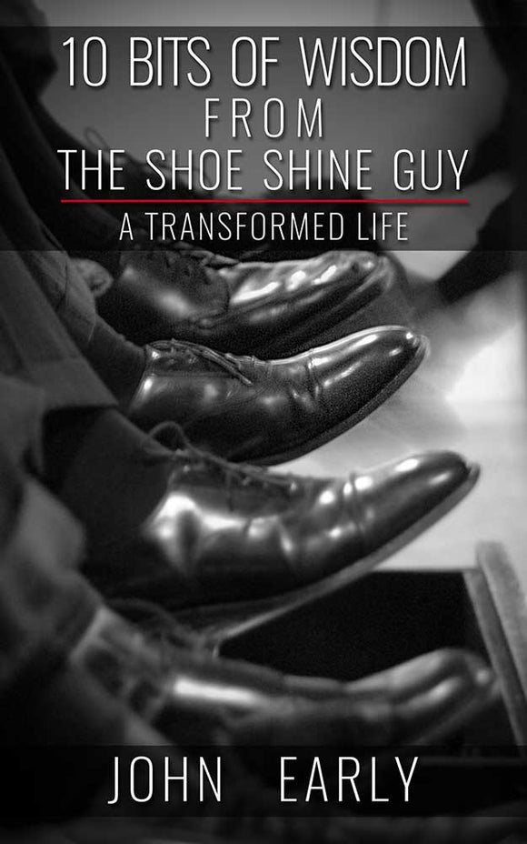 10 Bits of Wisdom From The Shoe Shine Guy: A Transformed Life