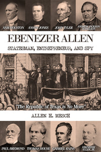 Ebenezer Allen-Statesman, Entrepreneur, and Spy (All Titles Ship After Release Date)