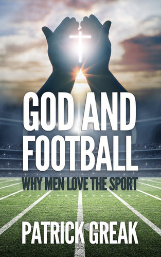 God and Football...Why Men Love the Sport