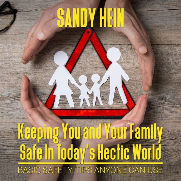 Keeping You and Your Family Safe In Today's Hectic World: Basic Safety Tips Anyone Can Use