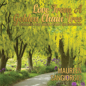 Love From A Golden Chain Tree: Remarkable True Stories of Hope and Inspiration