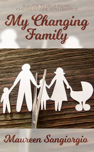 My Changing Family: A Guide to Help Young Children Cope with Divorce