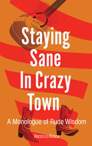 Staying Sane in Crazy Town: A Monologue of Rude Wisdom
