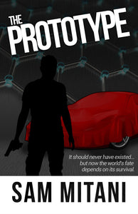 The Prototype: It should never have existed, but now the world's fate depended on its survival