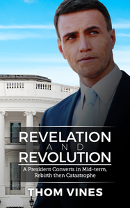 Revelation and Revolution A President Converts in Mid-Term, Rebirth then Catastrophe