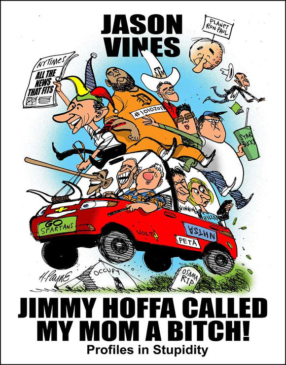 Jimmy Hoffa Called My Mom A Bitch: Profiles in Stupidity