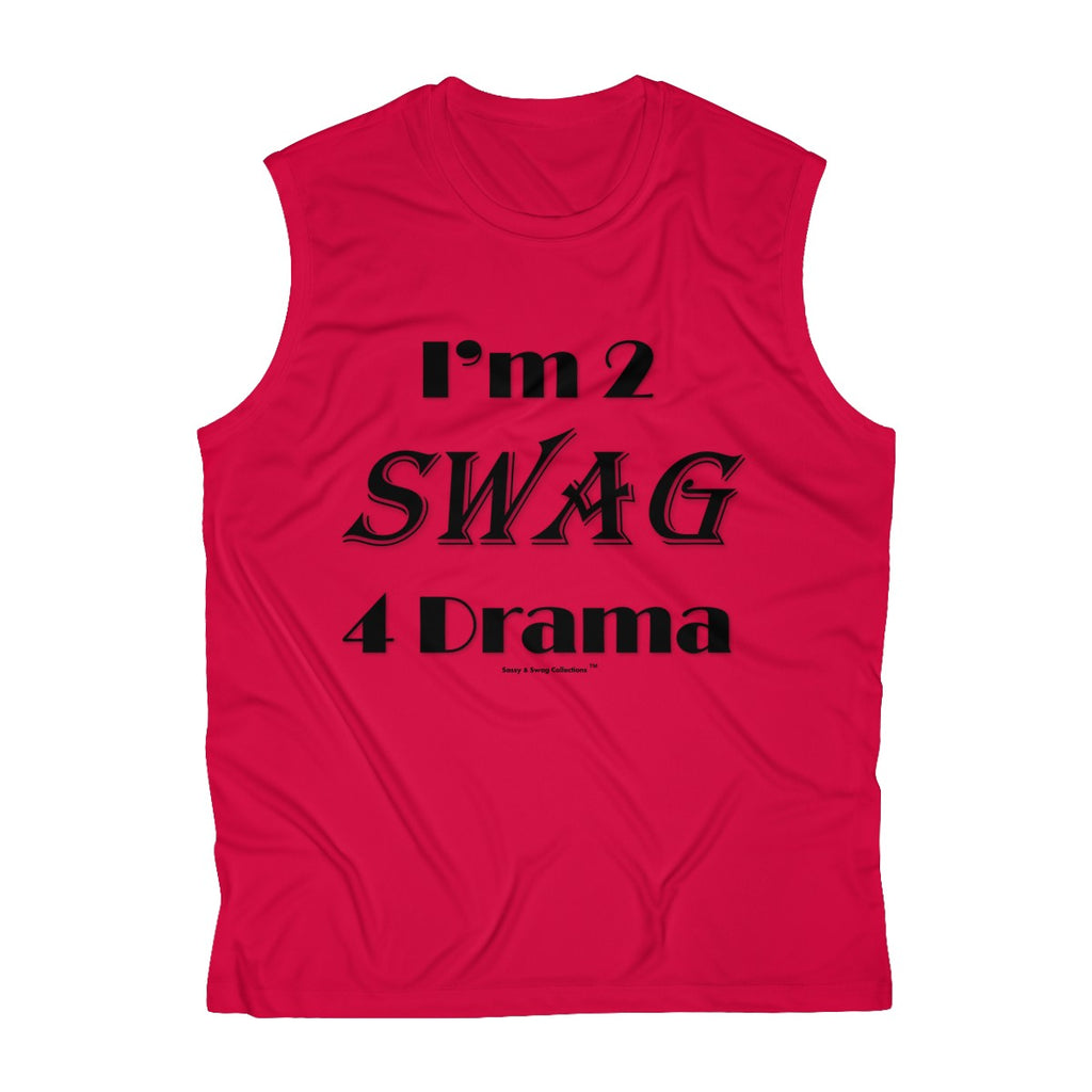 Sassy & Swag Collections - I'm 2 Swag 4 Drama Men's Sleeveless Performance Tee