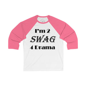 Sassy & Swag Collections - I'm 2 Swag 4 Drama Men's 3/4 Sleeve Baseball Tee
