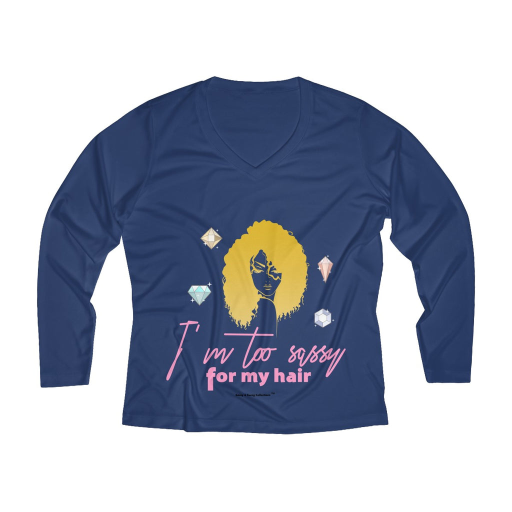 Sassy & Swag Collections - I'm Too Sassy for My Hair Women's Long Sleeve Performance V-neck Tee