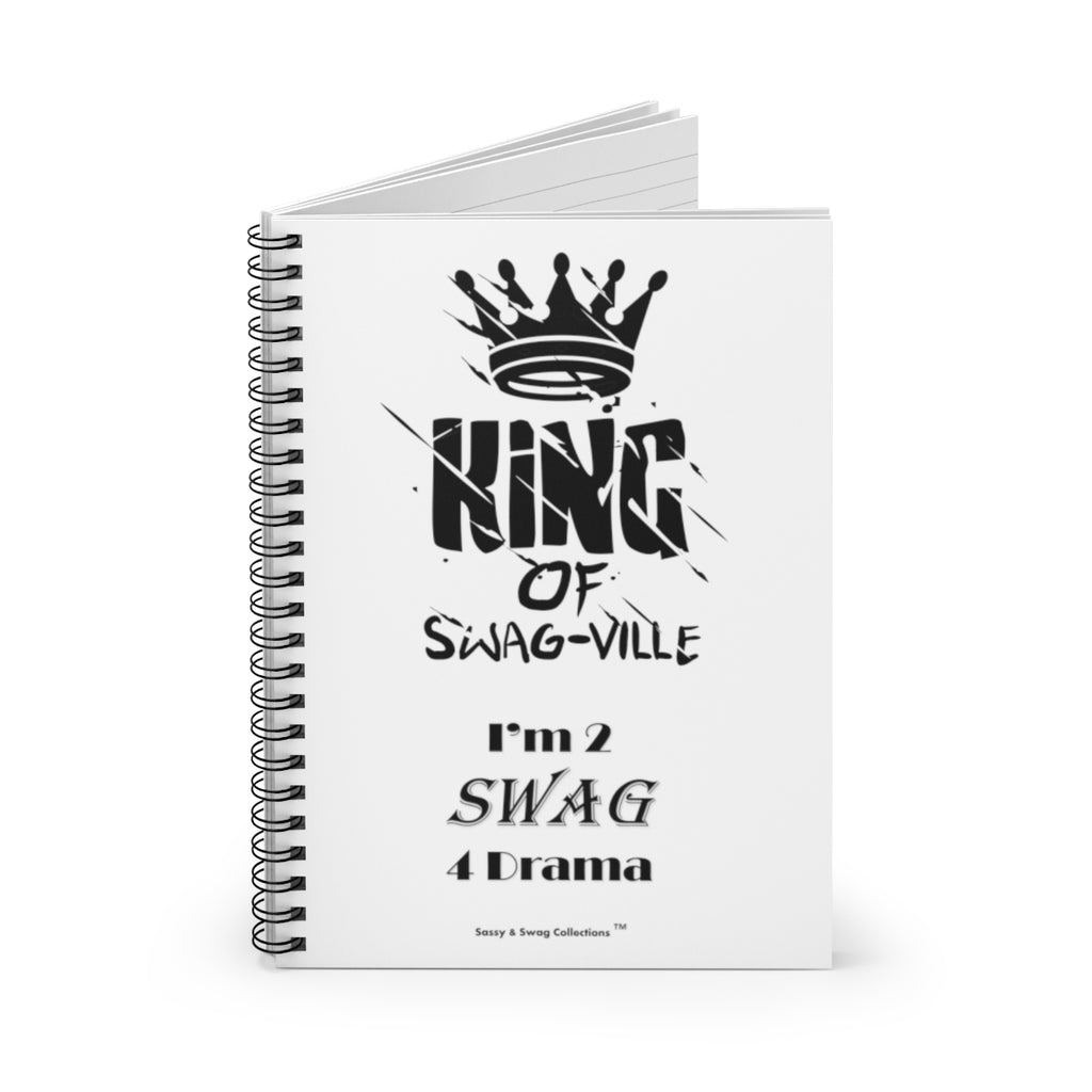 Sassy & Swag Collections - King of Swag-ville I'm 2 Swag 4 Drama Spiral Notebook - Ruled Line