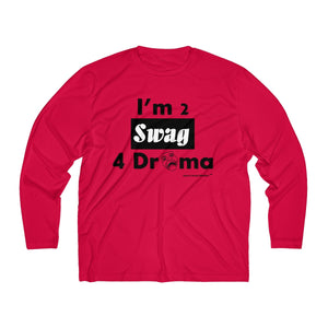 Sassy & Swag Collections - I'm 2 Swag 4 Drama Men's Long Sleeve Moisture Absorbing Tee