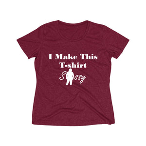 Sassy & Swag Collections - I Make This T-shirt Sassy Heather Wicking Tee