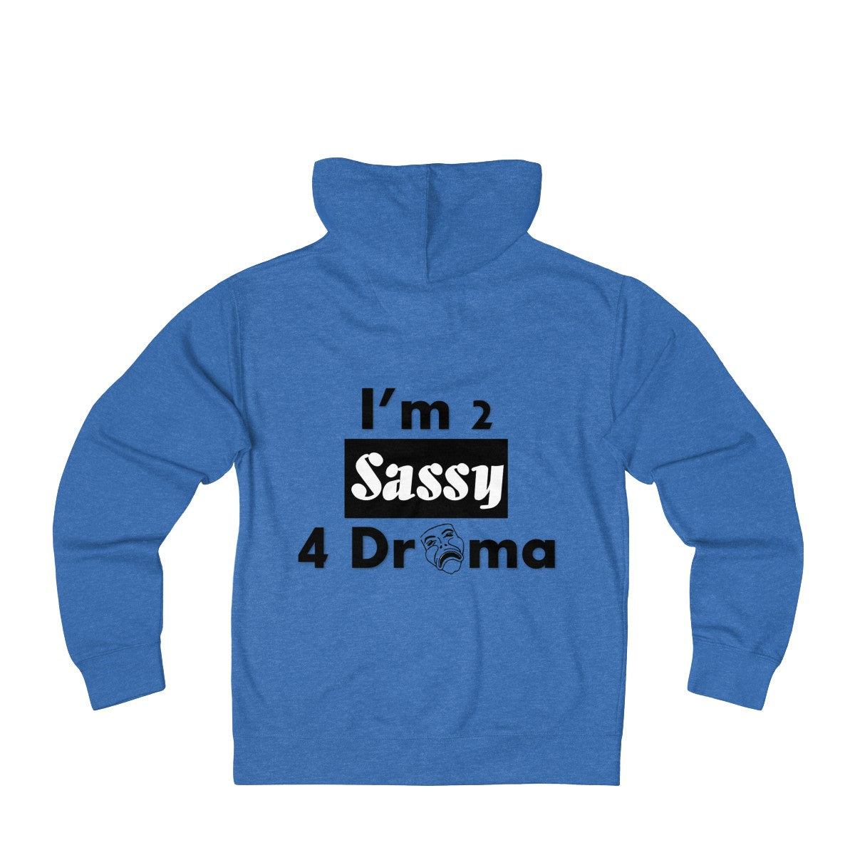 Sassy & Swag Collections - I'm 2 Sassy 4 Drama Women's French Terry Zip Hoodie