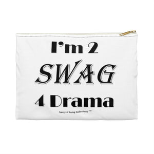 Sassy & Swag Collections - I'm 2 Swag 4 Drama Accessory Pouch