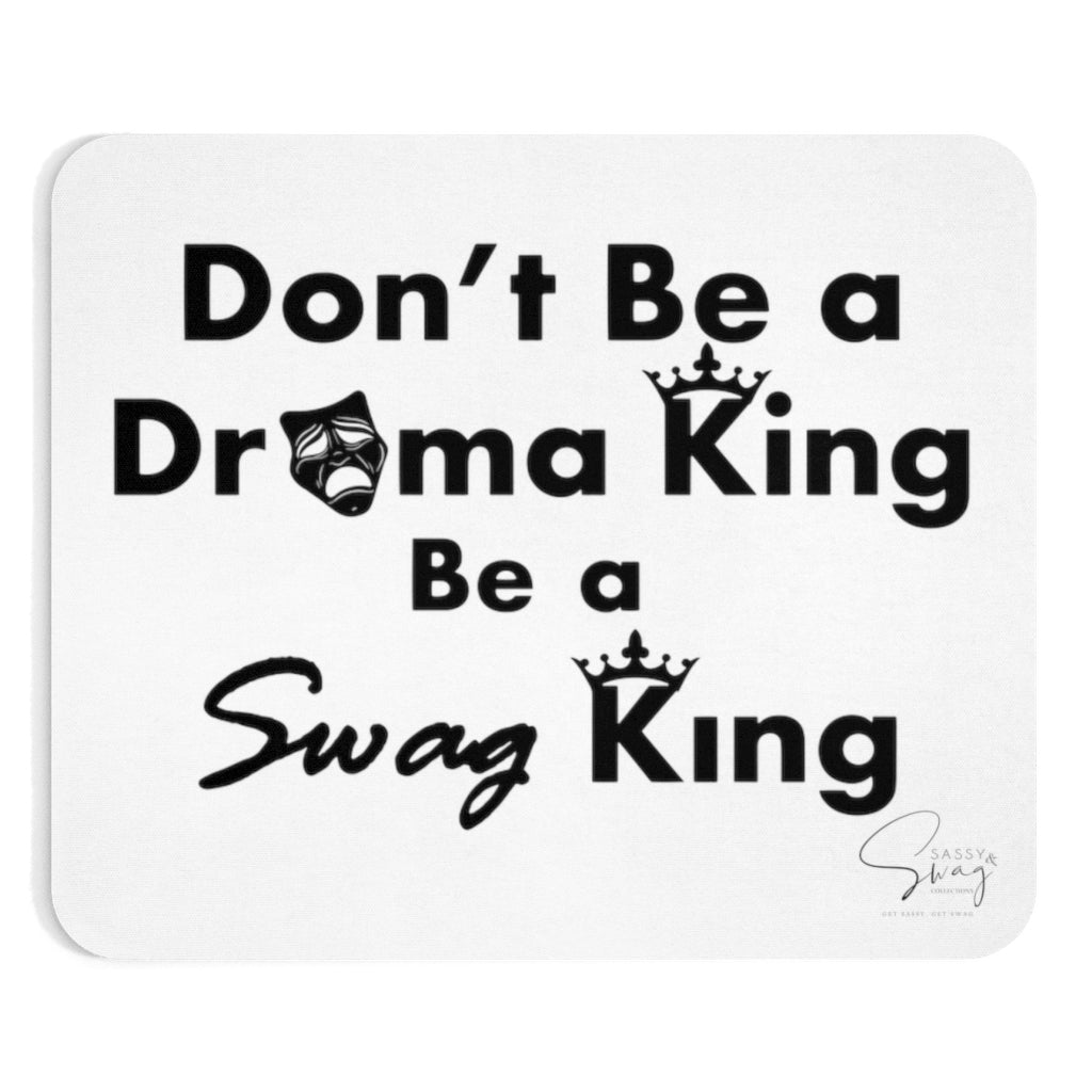 Sassy & Swag Collections - Don't Be a Drama King Be a Swag King Mousepad