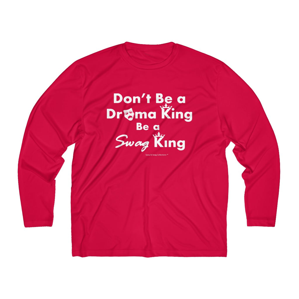 Sassy & Swag Collections - Don't Be a Drama King Be a Swag King Men's Long Sleeve Moisture Absorbing Tee