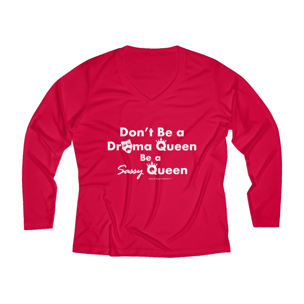 Sassy & Swag Collections - Don't Be a Drama Queen Be a Sassy Queen Women's Long Sleeve Performance V-neck Tee
