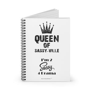 Sassy & Swag Collections - Queen of Sassy-ville I'm 2 Sassy 4 Drama Spiral Notebook - Ruled Line