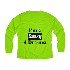 Sassy & Swag Collections - I'm 2 Sassy 4 Drama Women's Long Sleeve Performance V-neck Tee