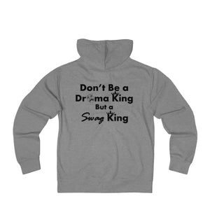 Sassy & Swag Collections - Don't Be a Drama King Be a Swag King French Terry Zip Hoodie