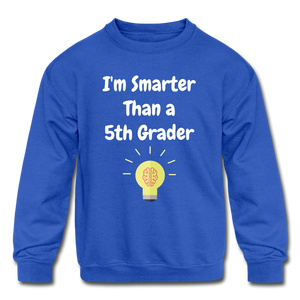 I'm Smarter Than a 5th Grader Kids' Crewneck Sweatshirt - royal blue