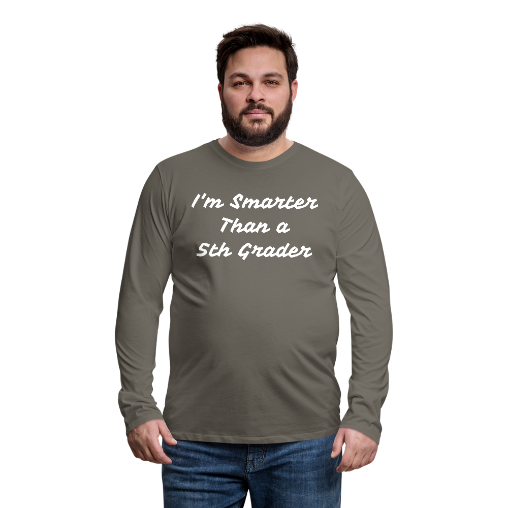I'm Smarter Than a 5th Grader Men's Premium Long Sleeve T-Shirt - asphalt gray