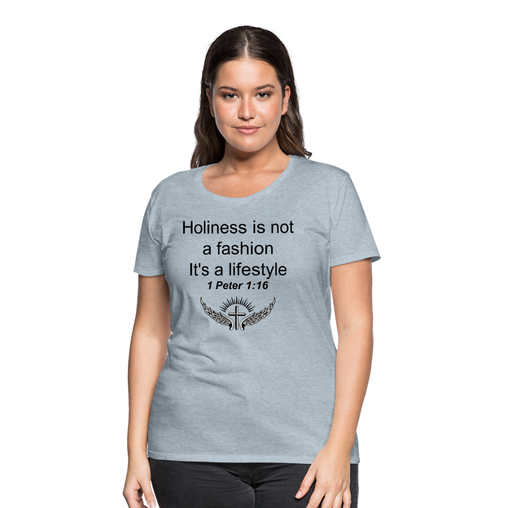 Holiness is not a fashion Women's Premium T-Shirt - heather ice blue