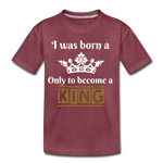 I was Born a Prince...Kids' Premium T-Shirt - heather burgundy