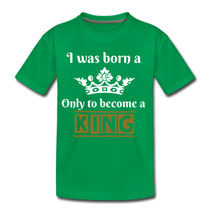 I was Born a Prince...Kids' Premium T-Shirt - kelly green