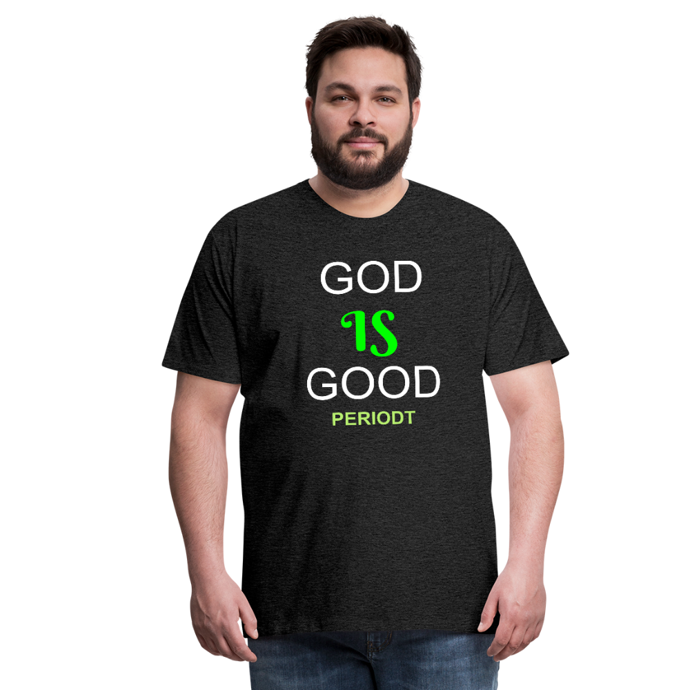 God Is Good Men's Premium T-Shirt - charcoal gray