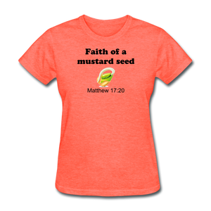 Faith of a Mustard Seed Women's T-Shirt - heather coral