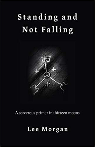 Standing and Not Falling: A Sorcerous Primer in Thirteen Moons