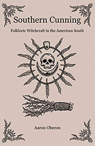 Southern Cunning: Folkloric Witchcraft In The American South