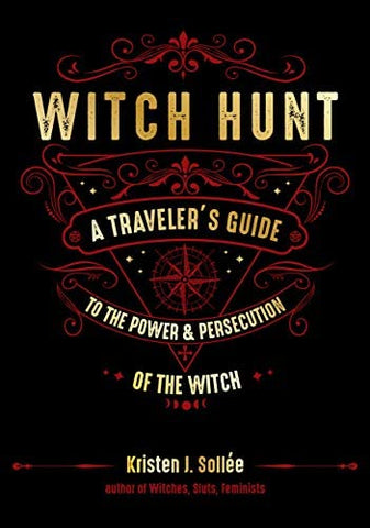 Witch Hunt: A Traveler's Guide to the Power and Persecution of the Witch