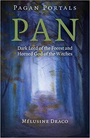 Pan: Dark Lord of the Forest and the Horned God of the Witches
