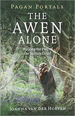 The Awen Alone: Walking the Path of the Solitary Druid