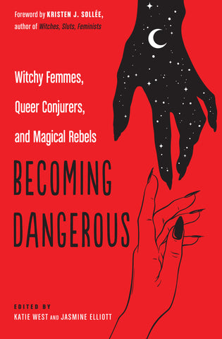 Becoming Dangerous-Edited by Katie West, Jasmine Elliott, Foreword by Kristen J. Sollée