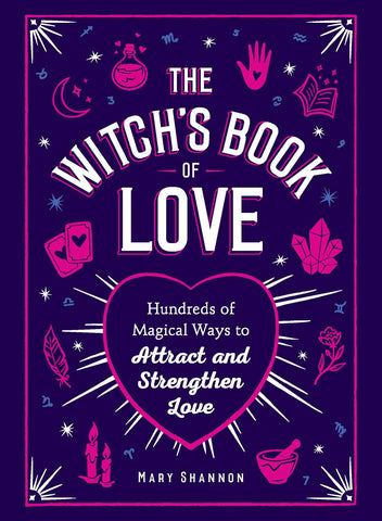 The Witch's Book of Love: Hundreds of Magical Ways to Attract and Strengthen Love