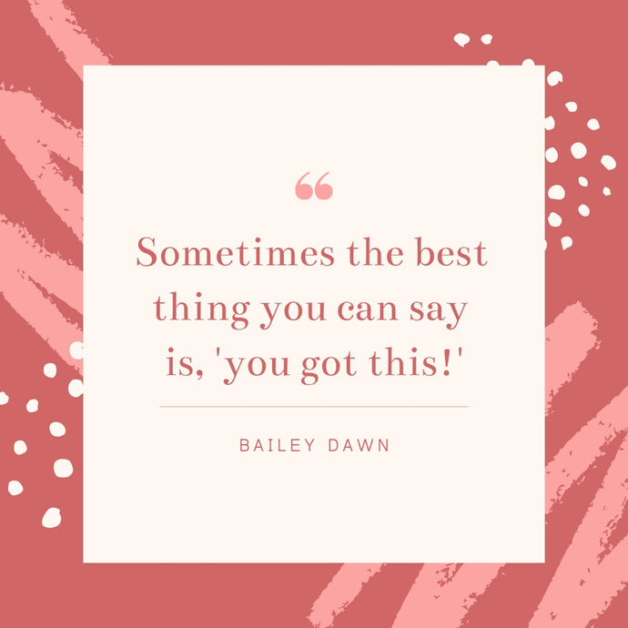 "Sometimes the best thing you can say is, ""You Got This!"""