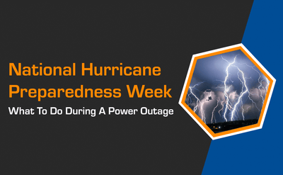 National Hurricane Preparedness Week – What To Do During A Power Outage