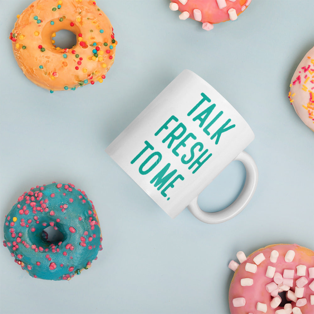 Talk Fresh to Me Mug
