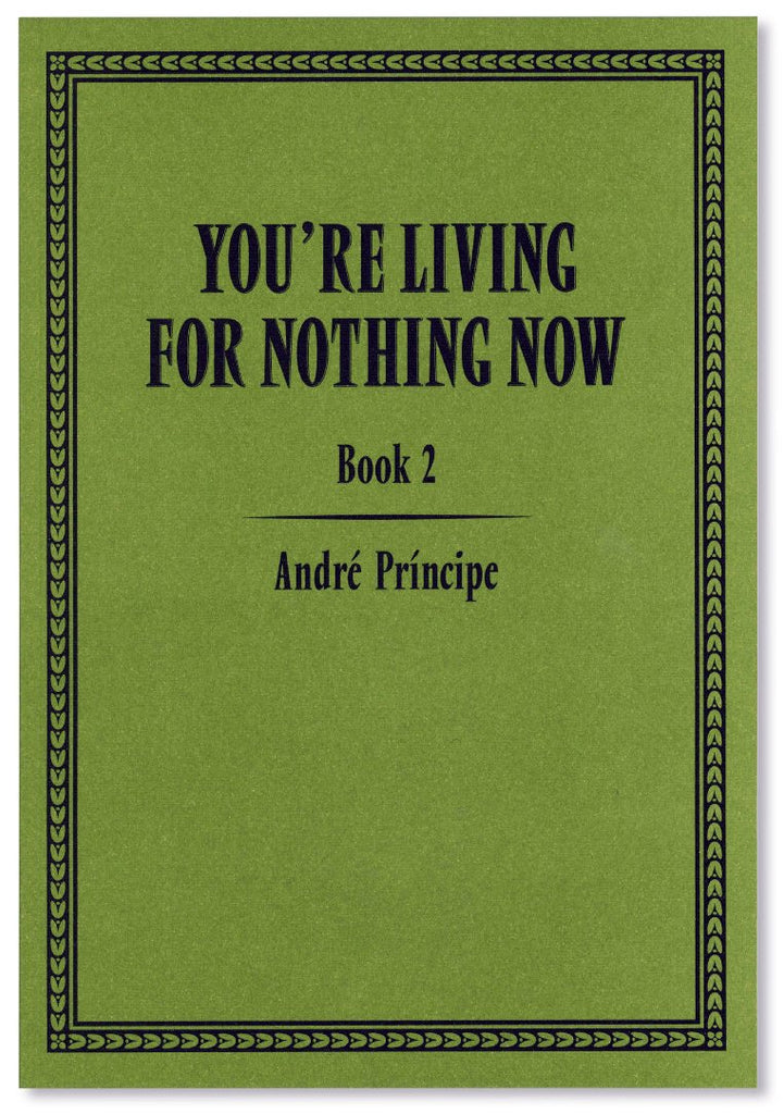 YOU'RE LIVING FOR NOTHING NOW (BOOK 2) by André Príncipe