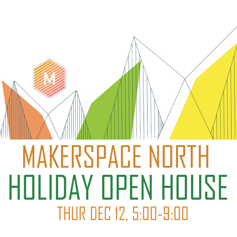 Makerspace North Holiday Open House
