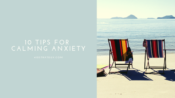 10 TIPS FOR CALMING ANXIETY