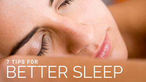 7 Tips For Better Sleep