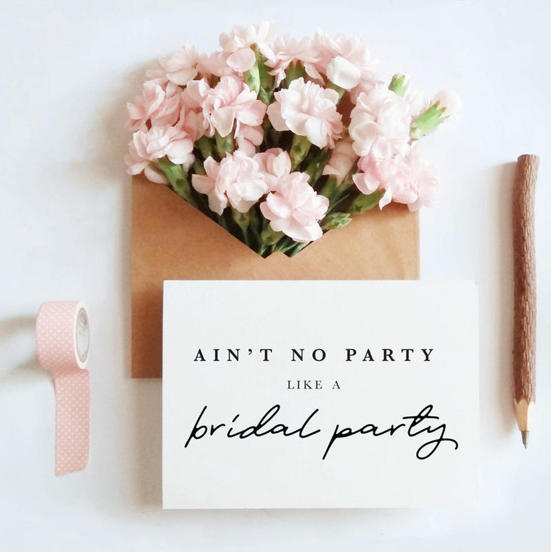 Aint no party like a bridal party card