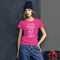 'It's my birthday I will sleep if I want to' Women's short sleeve t-shirt