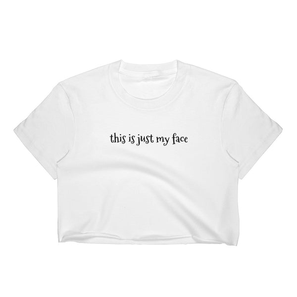 'this is just my face' Women's Crop Top