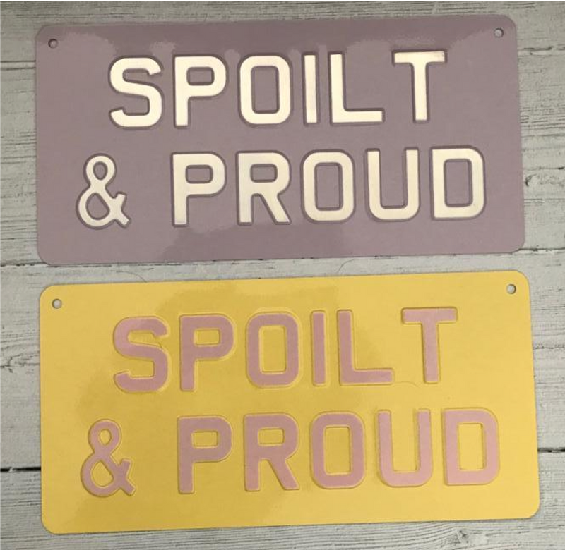 Spoilt & Proud Premium Sign